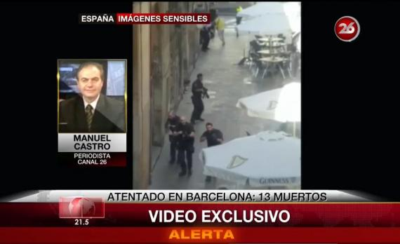Atentado en Barcelona: video exclusivo de Canal26 tras el ataque